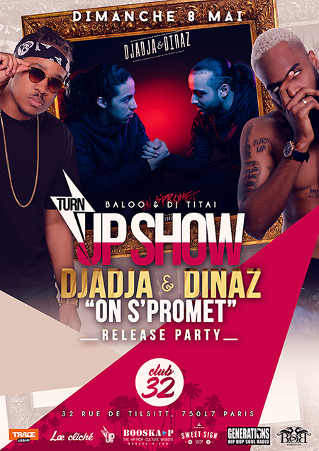 CLUB 32 - 8 MAI - TURN UP SHOW - DJADJA & DINAZ RELEASE PARTY 2